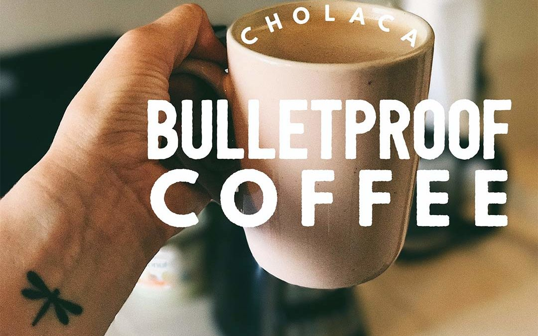 Cholaca Bulletproof Coffee
