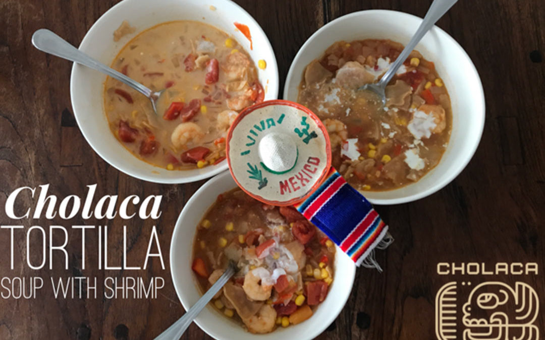 Cholaca Tortilla Soup with Shrimp